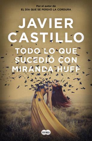 Libro Todo lo que sucedió con Miranda Huff – Javier Castillo