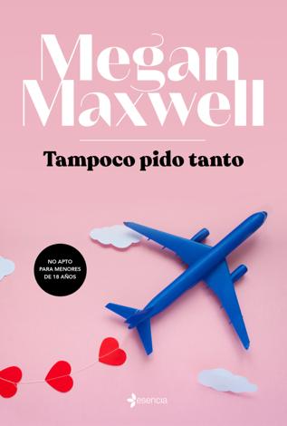Libro Tampoco pido tanto – Megan Maxwell