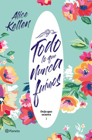 Libro Todo lo que nunca fuimos – Alice Kellen