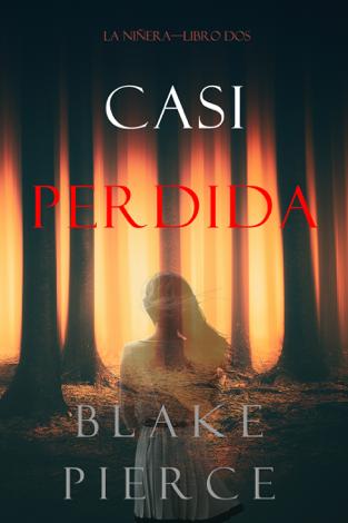 Libro Casi Perdida (La Niñera—Libro Dos) – Blake Pierce