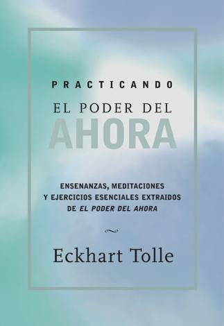 Libro Practicando el poder de ahora – Eckart Tolle