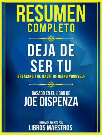 Libro Resumen Completo: Deja De Ser Tu (Breaking The Habit Of Being Yourself) – Libros Maestros