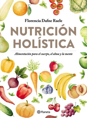 Libro Nutrición holística – Florencia Raele