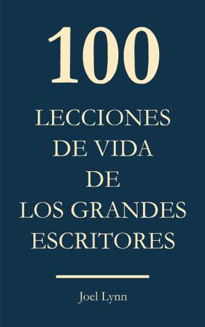 Libro 100 Lecciones de vida de los grandes escritores – Joel Lynn