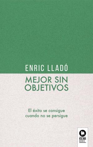 Libro Mejor sin objetivos – Enric Lladó Micheli