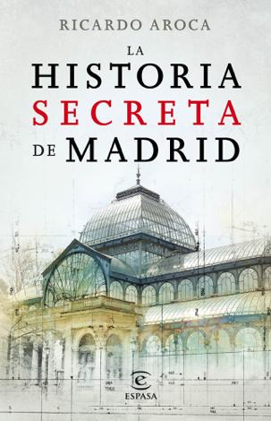 Libro La historia secreta de Madrid y sus edificios – Ricardo Aroca