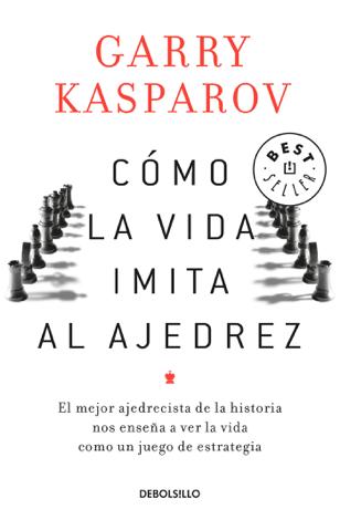 Libro Cómo la vida imita al ajedrez – Garry Kasparov