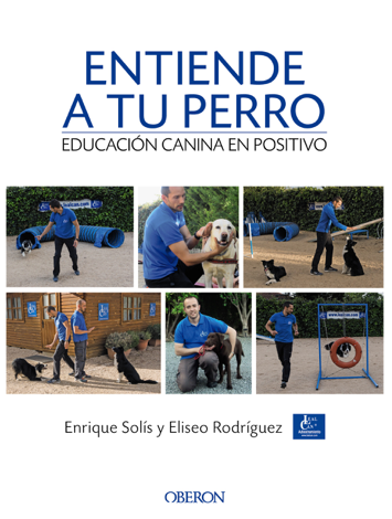 Libro Entiende a tu perro. Educación canina en positivo – Enrique Solís Álvarez & Eliseo Rodríguez Carrasco
