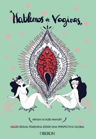 Libro Hablemos de vaginas. Salud sexual femenina desde una perspectiva global – Miriam Al Adib Mendiri