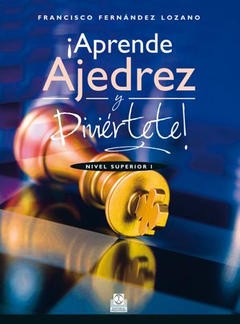 Libro ¡Aprende ajedrez y diviértete! – Francisco Fernández Lozano