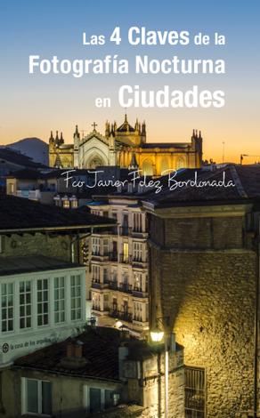 Libro Las 4 Claves de la Fotografía Nocturna en Ciudades – Fco Javier Fdez Bordonada