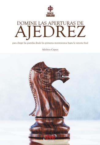 Libro Domine las aperturas de ajedrez – Adolivio Capece