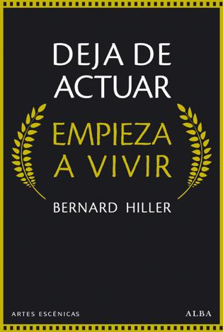 Libro Deja de actuar. Empieza a vivir – Bernard Hiller
