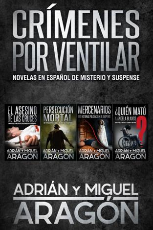 Libro Crímenes por ventilar: Novelas policíacas en español de misterio y suspense – Adrián Aragón & Miguel Aragón