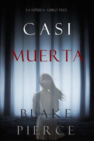 Libro Casi Muerta (La Niñera—Libro Tres) – Blake Pierce