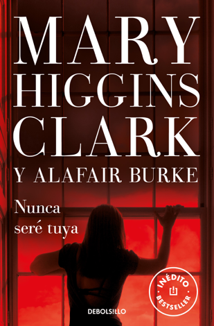 Libro Nunca seré tuya (Bajo sospecha 6) – Mary Higgins Clark & Alafair Burke