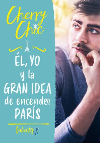Libro Él, yo y la gran idea de encender París (Valientes) – Cherry Chic